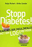 Stopp Diabetes - Raus aus der Insulinfalle dank der LOGI-Methode -