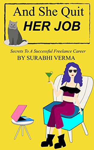 And She Quit Her Job: Secrets To A Successful Freelance Career