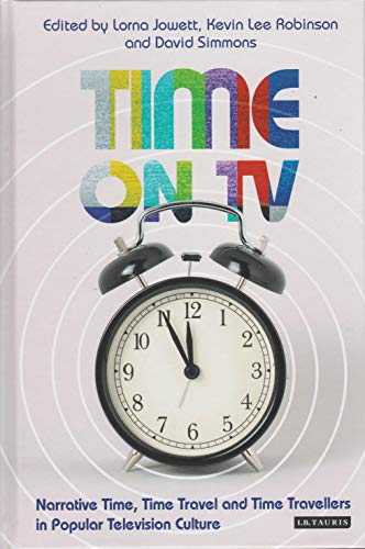 Time on TV: Narrative Time, Time Travel and Time Travellers in Popular Television Culture (Investigating Cult TV)