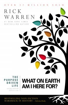 The Purpose Driven Life : What on Earth Am I Here For ?