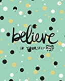 "Believe In Yourself Weekly Planner 8""x10"": Weekly Organiser and Motivational Journal to Increase Productivity, Time Management & Happiness 