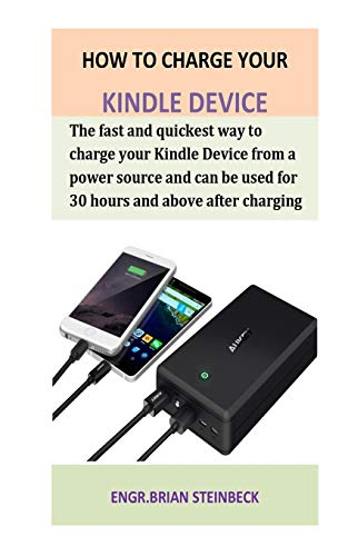 How To Charge Your Kindle Device: The Fast and Quickest Way to Charge Your Kindle Device from a Power Source and Can be used for 30 Hours And Above after charging