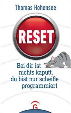 Reset - Bei dir ist nichts kaputt, du bist nur scheiße programmiert.