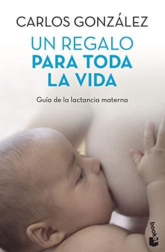 Un regalo para toda la vida: Guía de la lactancia materna: 2 (Prácticos)