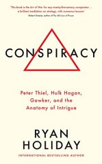 Conspiracy: Peter Thiel, Hulk Hogan, Gawker, and the Anatomy of Intrigue - by Ryan Holiday
