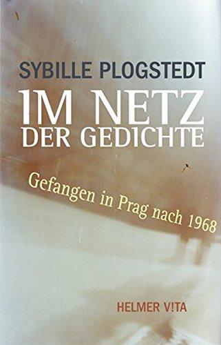 Im Netz der Gedichte: Gefangen in Prag nach 1968