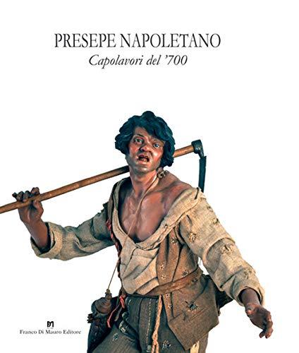 Presepe napoletano. Capolavori del '700. Catalogo della mostra (Napoli, 14 dicembre 2019-10 gennaio 2020). Ediz. illustrata