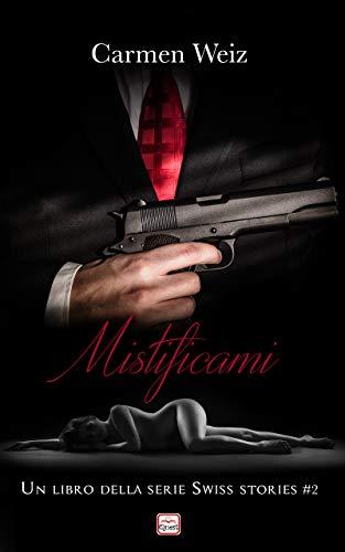 Mistificami (Swiss Stories #2): Un thriller avventura (romanzi gialli rosa) - versione kindle ebook di [Weiz, Carmen]