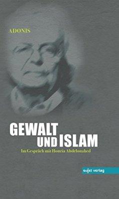 Gewalt und Islam von [Adonis]