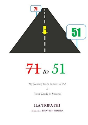 71 TO 51 My Journey from Failure to IAS & Your Guide to Success by Ila Tripathi and Bhavesh Mishra