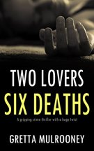 TWO LOVERS, SIX DEATHS a gripping crime thriller with a huge twist by [MULROONEY, GRETTA]
