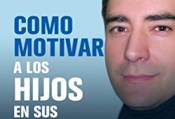 COMO MOTIVAR A LOS HIJOS EN SUS ESTUDIOS: GUIA PRÁCTICA PARA PADRES leer libros online gratis en español para descargar