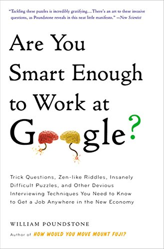Are You Smart Enough to Work at Google?: Trick Questions, Zen-like Riddles, Insanely Difficult...