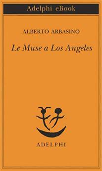 Le Muse a Los Angeles di [Arbasino, Alberto]