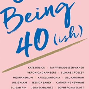 On Being 40(ish): Fifteen Writers on the Prime of Their Lives Kindle Edition 41U0R8p1PyL