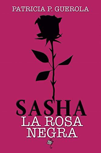 SASHA LA ROSA NEGRA de Patricia P. Guerola