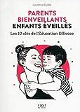 Parents bienveillants, enfants éveillés: les 10 cle?s de l'éducation efficace