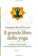 Il grande libro dello yoga. L'equilibrio di corpo e mente attraverso gli insegnamenti dello Yoga Ratna di [Al-Chamali, Gabriella Cella]