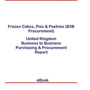 Frozen Cakes, Pies & Pastries (B2B Procurement) in the United Kingdom: B2B Purchasing + Procurement Values 41WDQymGUBL