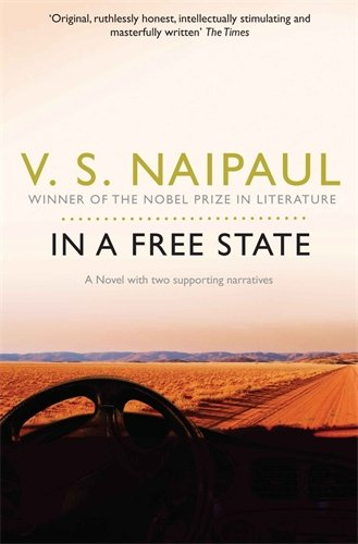 In a Free State: Shortlisted for The Golden Man Booker Prize 2018