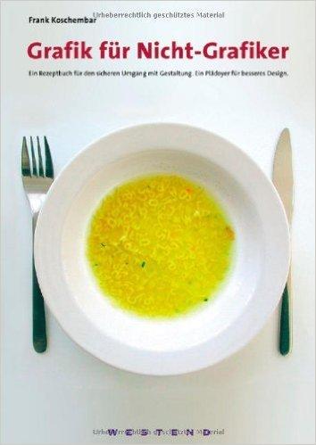 Grafik fŸr Nicht-Grafiker: Ein Rezeptbuch fŸr den sicheren Umgang mit Gestaltung. Ein PlŠdoyer fŸr besseres Design ( November 2006 )