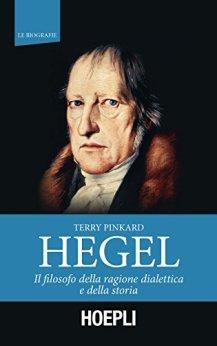 Hegel: Il filosofo della ragione dialettica e della storia di [Pinkard, Terry]