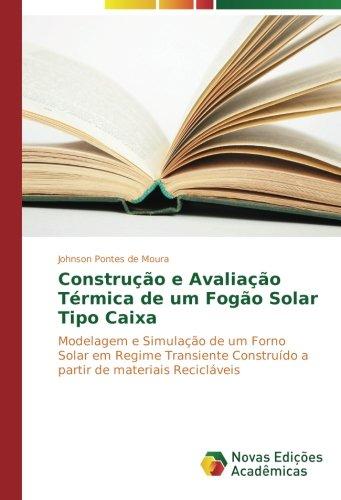 Construção e Avaliação Térmica de um Fogão Solar Tipo Caixa: Modelagem e Simulação de um...
