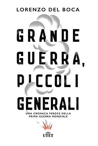 Grande guerra, piccoli generali. Una cronaca feroce della prima guerra mondiale. Con e-book