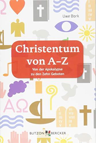 Christentum von A–Z: Von der Apokalypse zu den Zehn Geboten