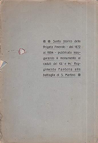 Sunto storico della Brigata Pinerolo dal 1672 al 1904 pubblicato inaugurando il monumento ai caduti del 13° e 14° Reggimento Fanteria alla battaglia di San Martino