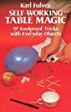 Self-Working Table Magic: Ninety-Seven Foolproof Tricks With Everyday Objects