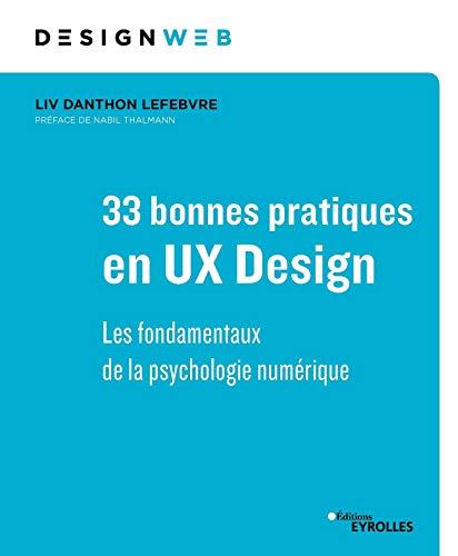 33 bonnes pratiques en UX Design: Les fondamentaux de la psychologie numérique. Préface de Nabil Thalmann