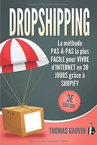 DROPSHIPPING: La méthode PAS-À-PAS la plus FACILE pour VIVRE d'INTERNET en 30 JOURS grâce à...