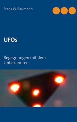 UFOs: Begegnungen mit dem Unbekannten von [Baumann, Frank W.]