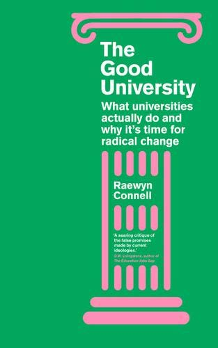 The Good University: What Universities Actually Do and Why It's Time for Radical Change