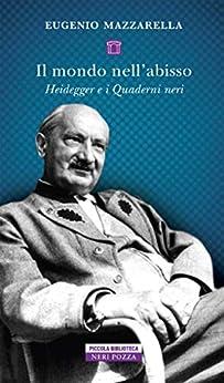 Il mondo nell'abisso: Heidegger e i Quaderni neri di [Mazzarella, Eugenio]