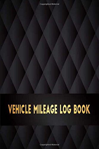 Vehicle Mileage Log Book: Perfect for Record and Expense Tracker about Vehicle Mileage / Gas Log / Car Maintenance / Parking - Toll Log / Gas and Oil ... 1 (Car Truck Automobile Tracker Notebook)