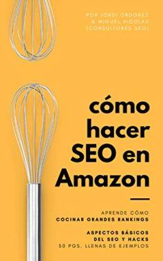 Cómo hacer SEO en Amazon: Aprendes a destacar tus productos en los resultados de búsqueda de Amazon de [Ordóñez, Jordi, Nicolás O'Shea, Miguel]