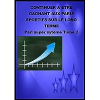 Continuer a etre gagnant sur le long terme: pari super systeme tome 2