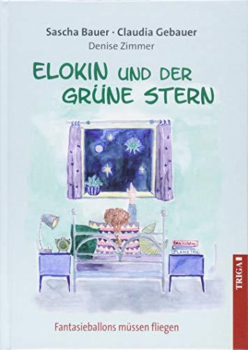 Elokin und der grüne Stern: Fantasieballons müssen fliegen