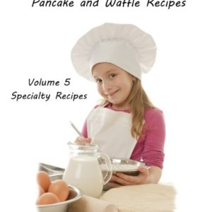 BREAD, BISCUIT, MUFFIN, DOUGHNUTS, PANCAKE, AND WAFFLE, VOLUME 5 SPECIALTY RECIPES: 5 Doughnut Titiles, 4 Pancake Titles, 2 Waffle, 2 Pizza. 2 Cheesecake, 1 coffeecake, Tips for Bakers 41iR3ZK 2Bu 2BL