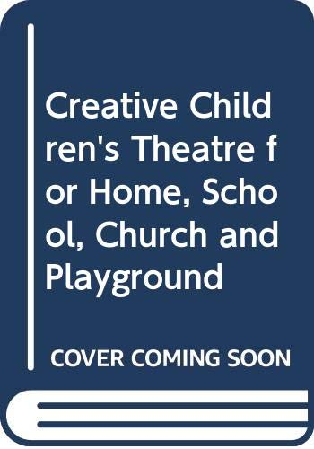 Creative Children's Theatre for Home, School, Church and Playground