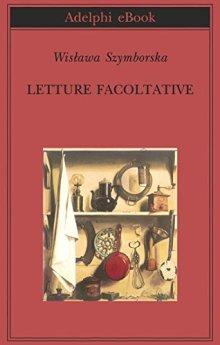 Letture facoltative (Biblioteca Adelphi Vol. 490) di [Szymborska, Wisława]