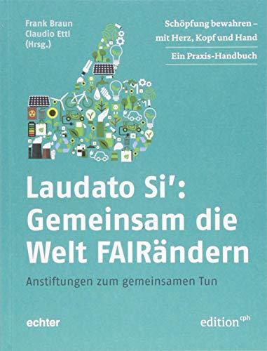Laudato Si: Gemeinsam die Welt FAIRändern: Schöpfung bewahren - mit Herz, Kopf und Hand (Edition CPH)