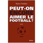 Peut-on encore aimer le football ?: La fable du monde