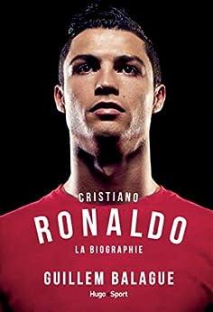 Cristiano Ronaldo La biographie par [Balague, Guillem]