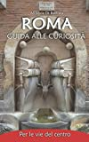 Roma: guida alle curiosità - Per le vie del centro
