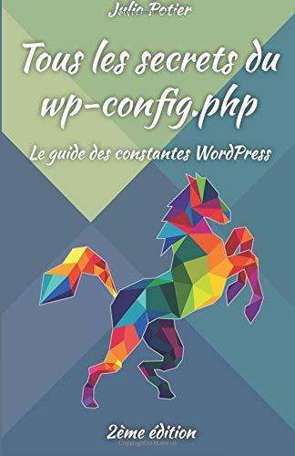 Tous les secrets du wp-config.php: Le guide des constantes WordPress
