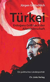 Türkei: Erdogans Griff nach der Alleinherrschaft (Länderporträts) von [Gottschlich, Jürgen]