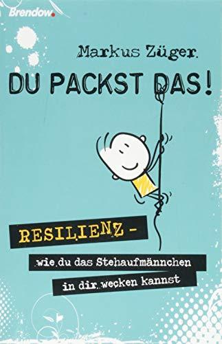 Du packst das!: Resilienz - wie du das Stehaufmännchen in dir wecken kannst